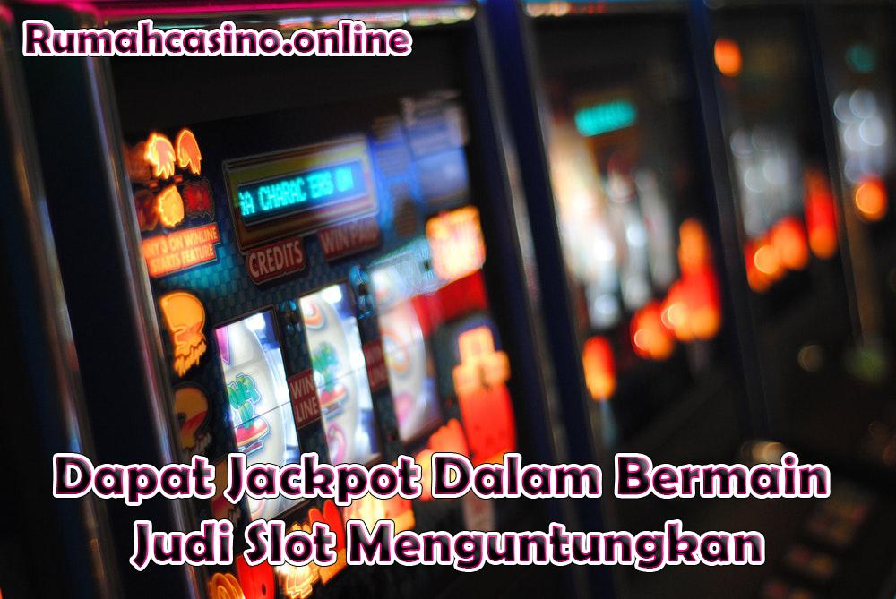 Dapat Jackpot Dalam Bermain Judi Slot Menguntungkan