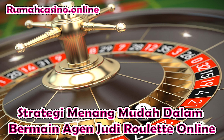 Strategi Menang Mudah Dalam Bermain Agen Judi Roulette Online