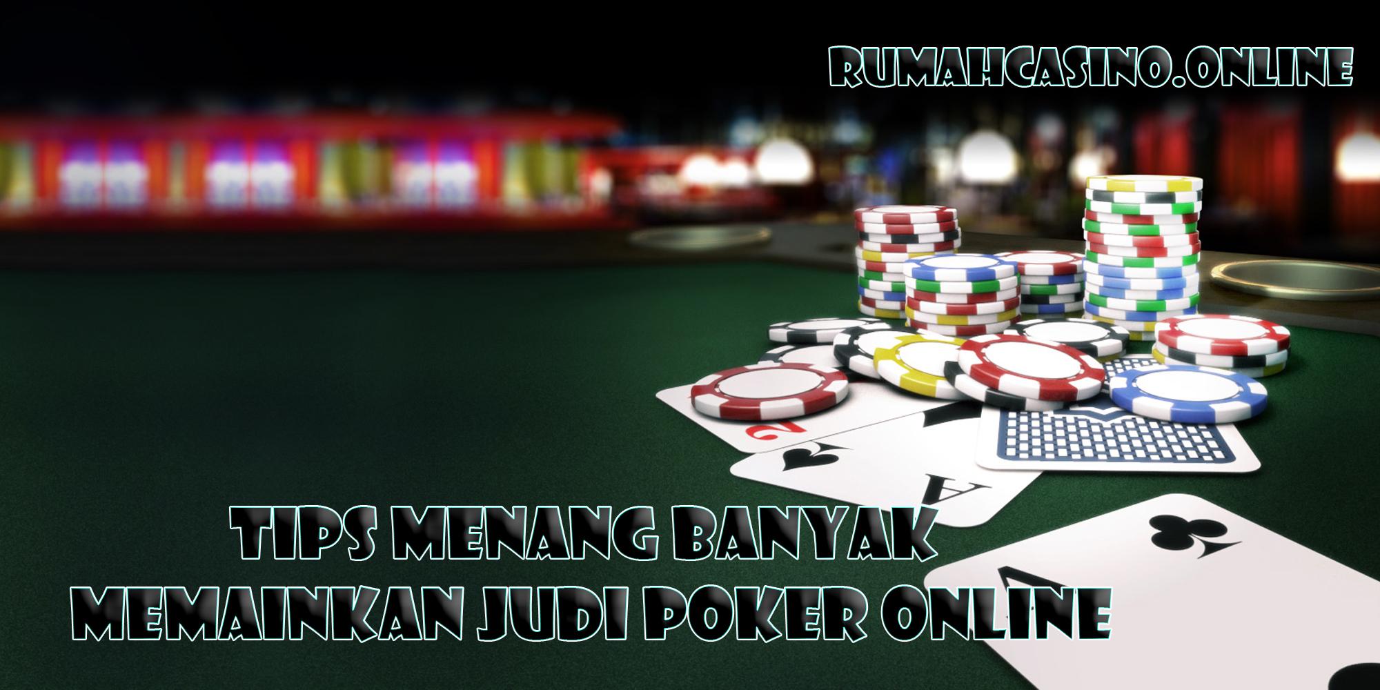 Tips Menang Banyak Memainkan Judi Poker Online