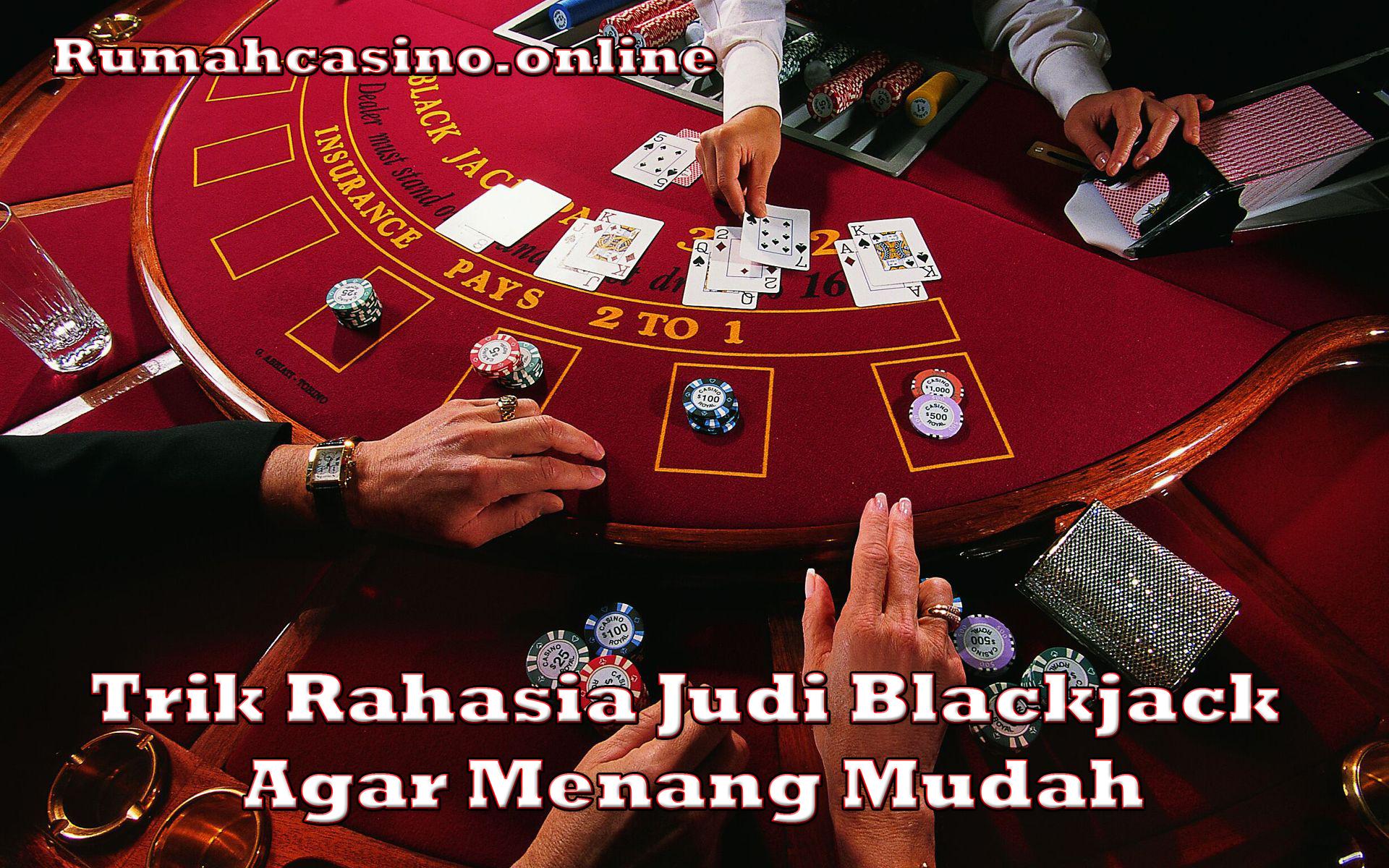 Trik Rahasia Judi Blackjack Agar Menang Mudah