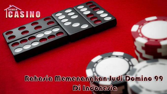 Rahasia Memenangkan Judi Domino 99 Di Indonesia